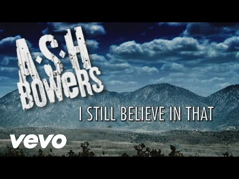 Ash Bowers - I Still Believe In That (Lyric Video)