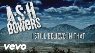 Ash Bowers – I Still Believe In That Thumbnail