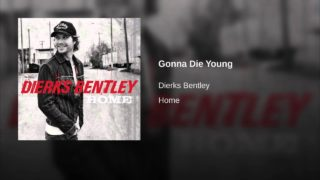 Dierks Bentley – Gonna Die Young Thumbnail
